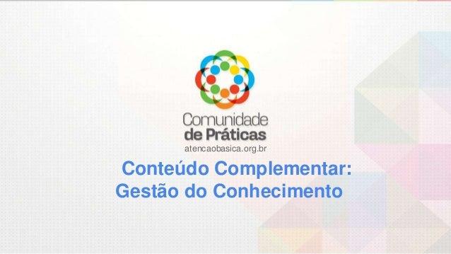 atencaobasica.org.br Conteúdo Complementar: Gestão do Conhecimento