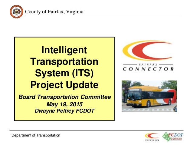 County of Fairfax, Virginia Intelligent Transportation System (ITS) Project Update Board Transportation Committee May 19, ...