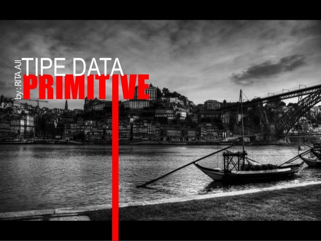 PRIMIT VE by:RITAAJI TIPE DATA