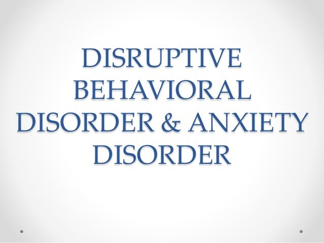 How Anxiety Leads To Disruptive Behavior >> Disruptive Behavioral Disorder Anxiety Disorder In Child