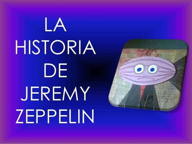 LA HISTORIA DE JEREMY ZEPPELIN