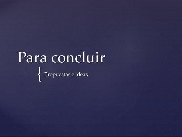 { Para concluir Propuestas e ideas