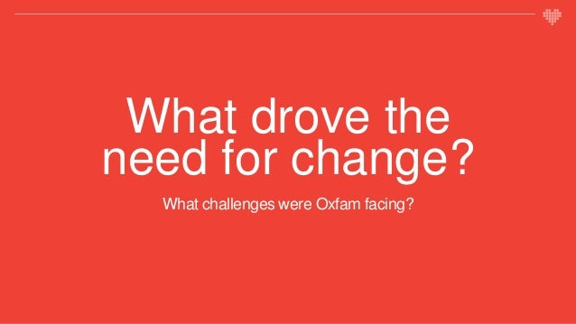 Oxfam's challenge  Diversity of audiences  Size and fragmentation of existing web-presence  Scale of organisation  Tec...