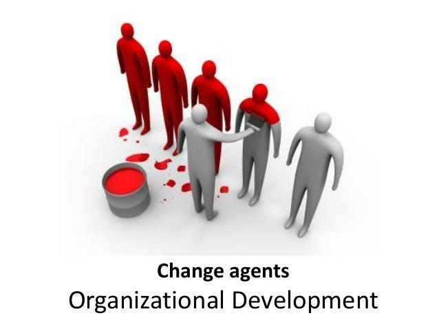 Change agents Organizational Development