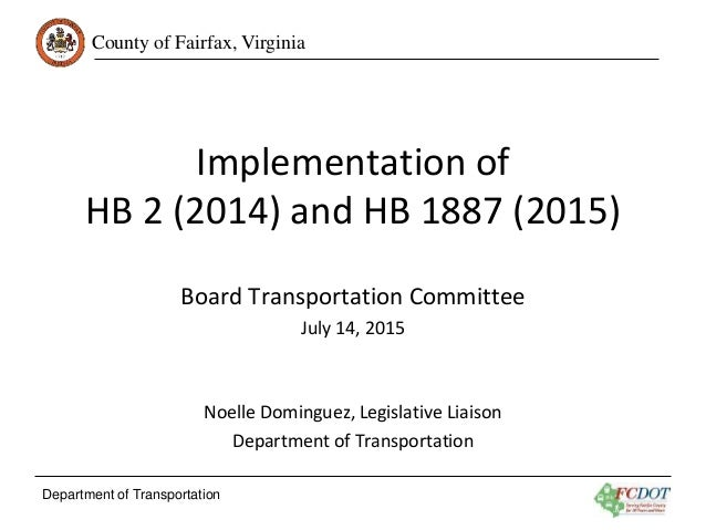 County of Fairfax, Virginia Department of Transportation Implementation of HB 2 (2014) and HB 1887 (2015) Board Transporta...