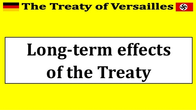 the treaty of versailles effect on germany essay The treaty of versailles importance is clearly exemplified in its determined effect of germany the country lost about thirteen percent of its territory, 12 percent of its population and a combined 64 percent of its iron and coal industries.