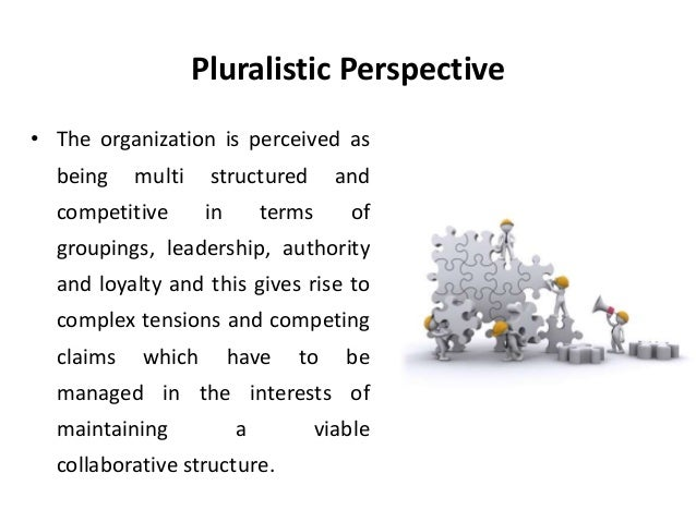 pluralist perspective employment relations Unitarist, pluralist and marxist perspective have been described for understanding and analyzing employee relations.