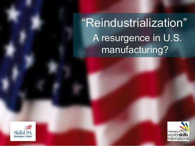 """""""Reindustrialization"""" A resurgence in U.S. manufacturing?"""