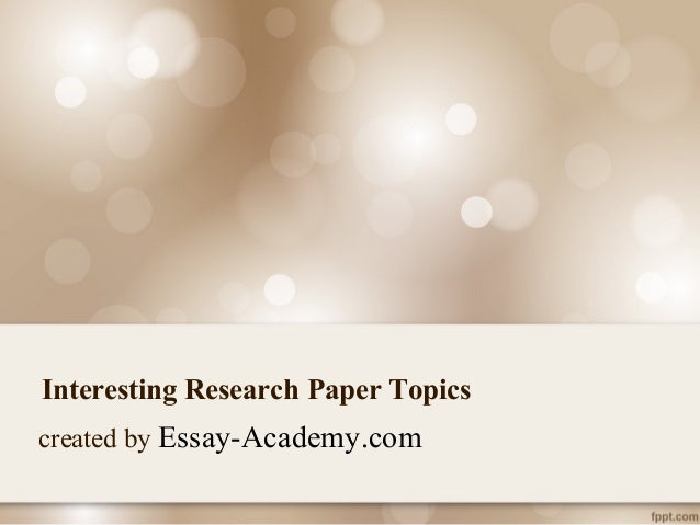 Interesting research essay topics
