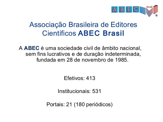 A ABEC é uma sociedade civil de âmbito nacional, sem fins lucrativos e de duração indeterminada, fundada em 28 de novembro...