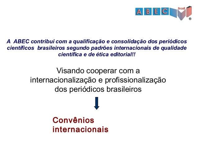 Visando cooperar com a internacionalização e profissionalização dos periódicos brasileiros Convênios internacionais A ABEC...