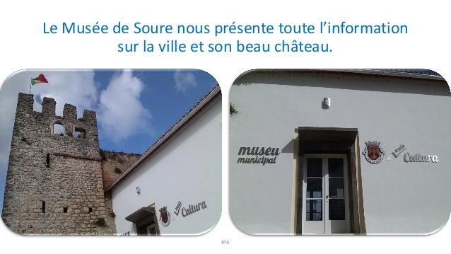 Le Musée de Soure nous présente toute l'information sur la ville et son beau château. 8ºA