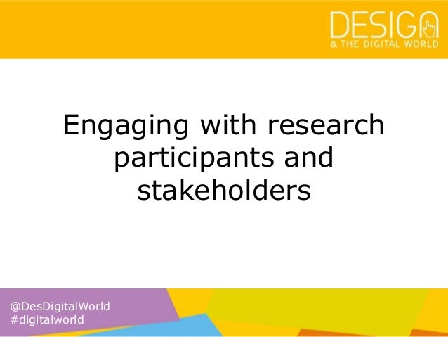 @DesDigitalWorld #digitalworld Engaging with research participants and stakeholders