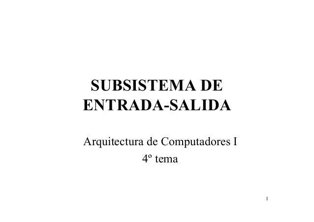1 SUBSISTEMA DE ENTRADA-SALIDA Arquitectura de Computadores I 4º tema