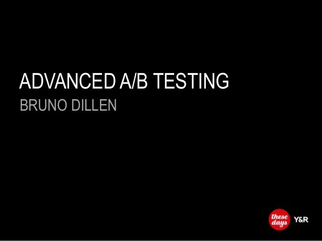 ADVANCED A/B TESTING BRUNO DILLEN
