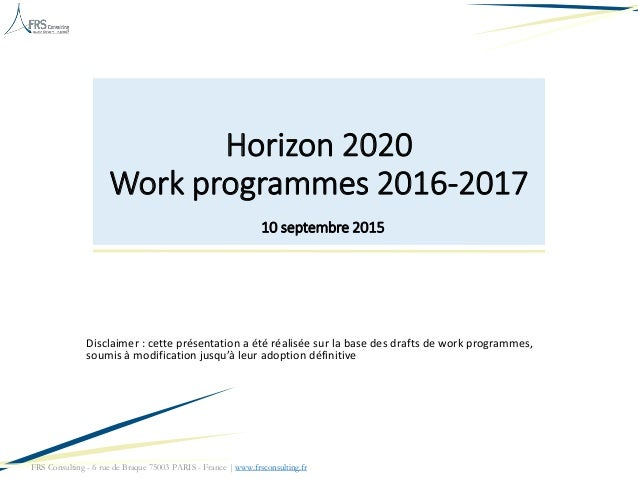 FRS Consulting - 6 rue de Braque 75003 PARIS - France | www.frsconsulting.fr Horizon 2020 Work programmes 2016-2017 10 sep...