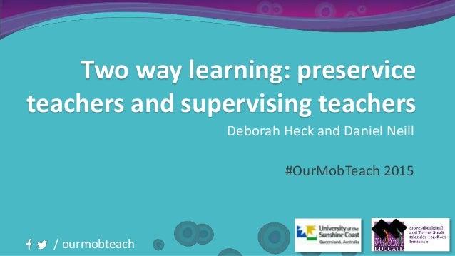 / ourmobteach Two way learning: preservice teachers and supervising teachers Deborah Heck and Daniel Neill #OurMobTeach 20...