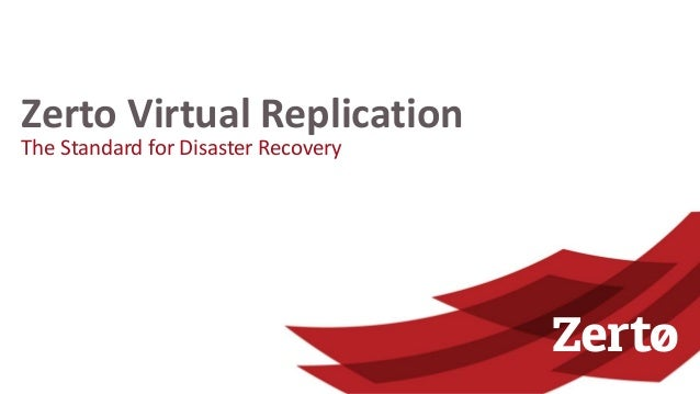 The Standard for Disaster Recovery Zerto Virtual Replication