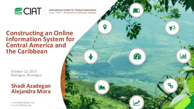 Shadi Azadegan Alejandra Mora Constructing an Online Information System for Central America and the Caribbean October 13, ...