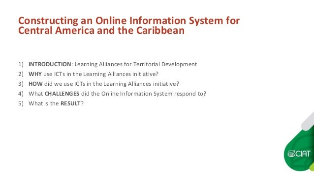 Constructing an Online Information System for Central America and the Caribbean 1) INTRODUCTION: Learning Alliances for Te...