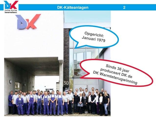 RCC K&L / KNVvK themadag Slim hergebruik van restwarmte 22 okt. 2015 - Case DK Kälteanlagen GmbH Slide 2