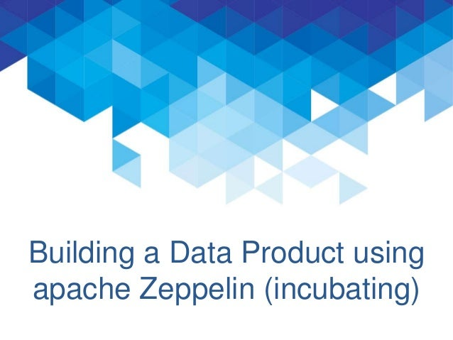 Building a Data Product using apache Zeppelin (incubating) NFLabs for ApacheCon '15 EU