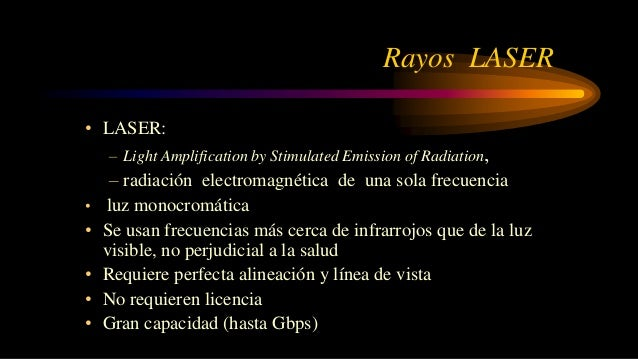 Rayos LASER • LASER: – Light Amplification by Stimulated Emission of Radiation, – radiación electromagnética de una sola f...