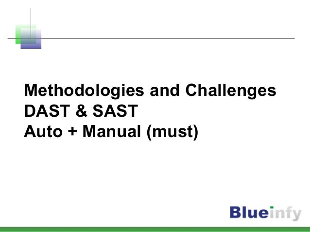 Methodologies and Challenges DAST & SAST Auto + Manual (must)