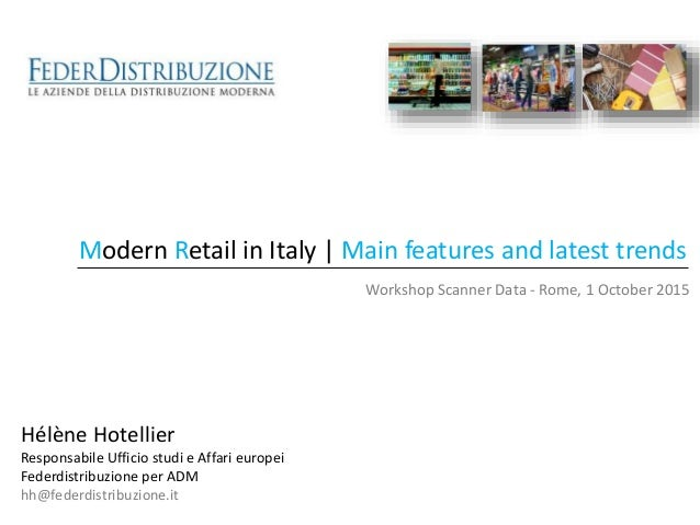 Modern Retail in Italy | Main features and latest trends Workshop Scanner Data - Rome, 1 October 2015 Hélène Hotellier Res...
