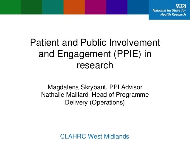 Patient and Public Involvement and Engagement (PPIE) in research Magdalena Skrybant, PPI Advisor Nathalie Maillard, Head o...