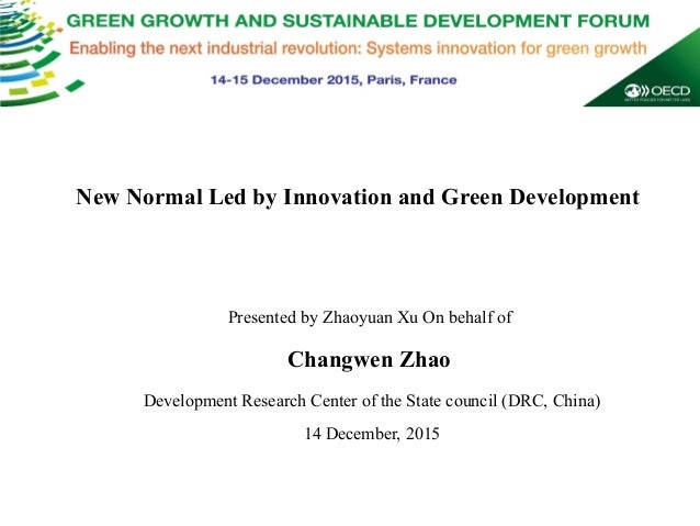 DEVELOPMENT RESEARCH CENTER OF THE STATE COUNCIL DRC DRCDRC New Normal Led by Innovation and Green Development Presented b...