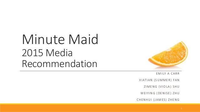 Minute Maid 2015 Media Recommendation EMILY A CARR XIATIAN (SUMMER) FAN ZIMENG (VIOLA) SHU WEIYING (DENISE) ZHU CHENHUI (J...