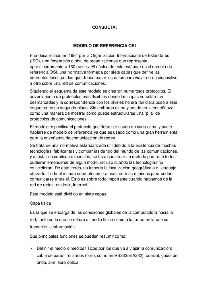 CONSULTA:                         MODELO DE REFERENCIA OSIFue desarrollado en 1984 por la Organización Internacional de Es...