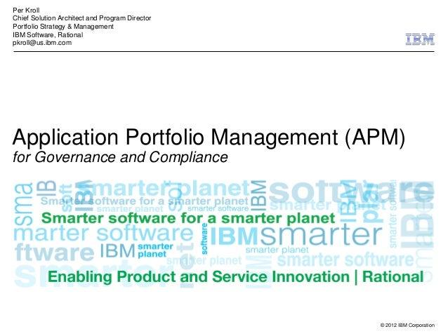 © 2012 IBM CorporationApplication Portfolio Management (APM)for Governance and CompliancePer KrollChief Solution Architect...