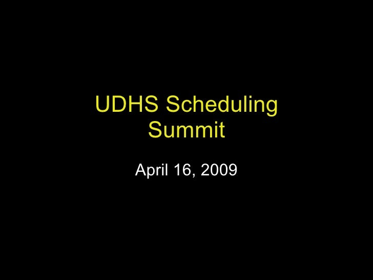 UDHS Scheduling Summit April 16, 2009