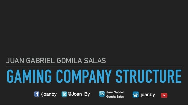 GAMING COMPANY STRUCTURE JUAN GABRIEL GOMILA SALAS /joanby @Joan_By Juan Gabriel   Gomila Salas joanby