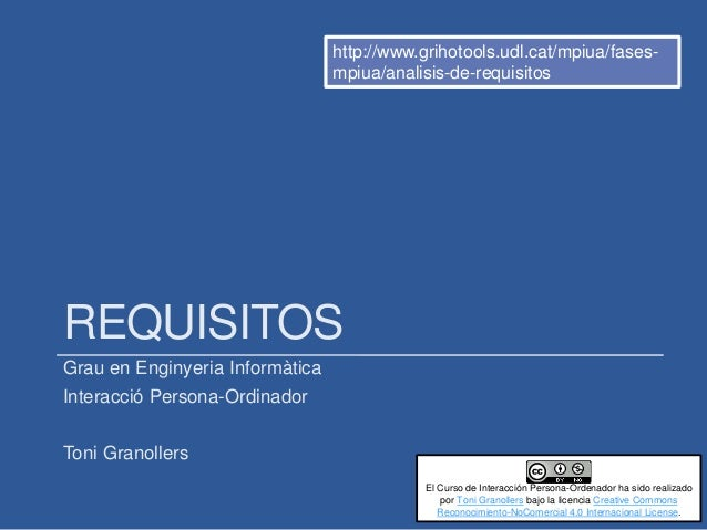 REQUISITOS Grau en Enginyeria Informàtica Interacció Persona-Ordinador Toni Granollers http://www.grihotools.udl.cat/mpiua...