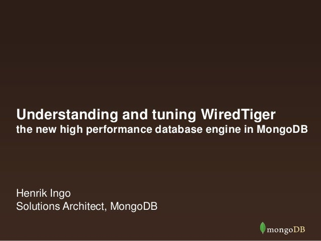 Understanding and tuning WiredTiger the new high performance database engine in MongoDB Henrik Ingo Solutions Architect, M...