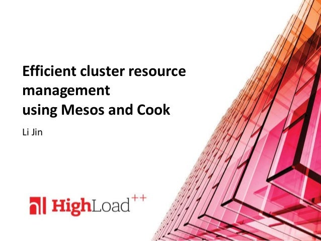 Efficient cluster resource management using Mesos and Cook Li Jin