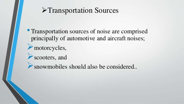 Transportation Sources •Transportation sources of noise are comprised principally of automotive and aircraft noises; mot...