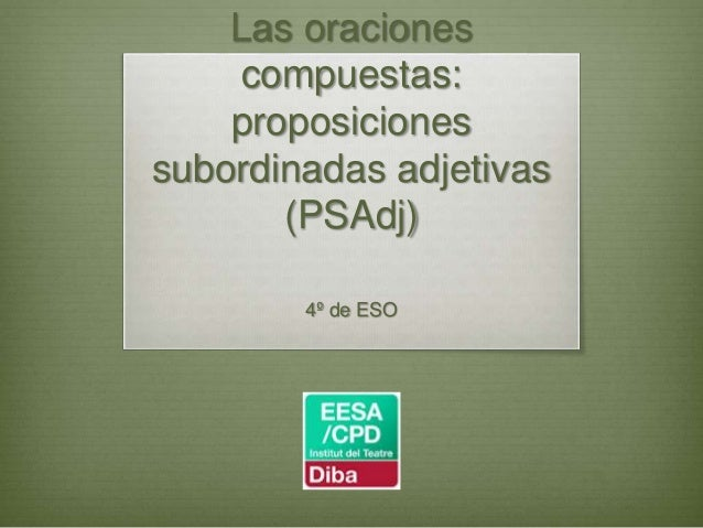 Las oraciones compuestas: proposiciones subordinadas adjetivas (PSAdj) 4º de ESO