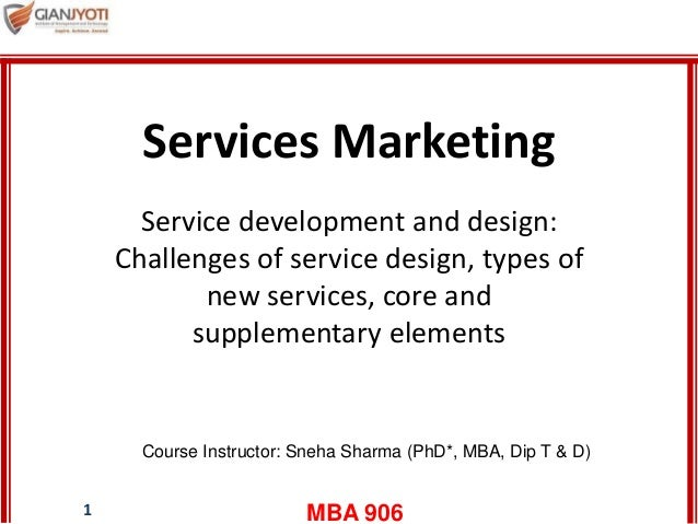 MBA 9061 Services Marketing Service development and design: Challenges of service design, types of new services, core and ...
