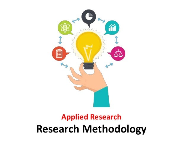 applied research methods Applied research methodology lecture 1 trochim , wmk 2006, research methods applied vs fundamental: applied research aims at finding a solution for an.