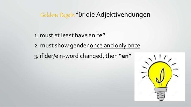 """Goldene Regeln für die Adjektivendungen 1. must at least have an """"e"""" 2. must show gender once and only once 3. if der/ein-..."""
