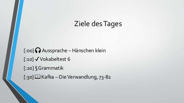 Ziele desTages [:00] 🎧 Aussprache – Hänschen klein [:10] ✔Vokabeltest 6 [:20] § Grammatik [:30] 📖 Kafka – DieVerwandlung, ...