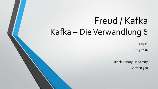 Freud / Kafka Kafka – DieVerwandlung 6 Tag 22 6.4.2016 Block, Emory University German 380