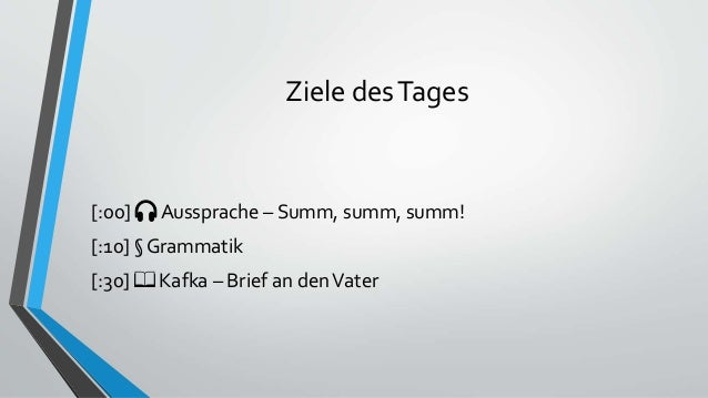 Ziele desTages [:00] 🎧 Aussprache – Summ, summ, summ! [:10] § Grammatik [:30] 📖 Kafka – Brief an denVater