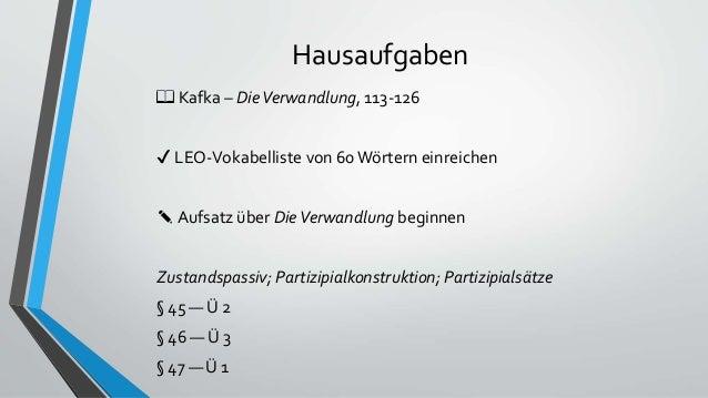 Hausaufgaben 📖 Kafka – DieVerwandlung, 113-126 ✔ LEO-Vokabelliste von 60 Wörtern einreichen ✎ Aufsatz über DieVerwandlung ...