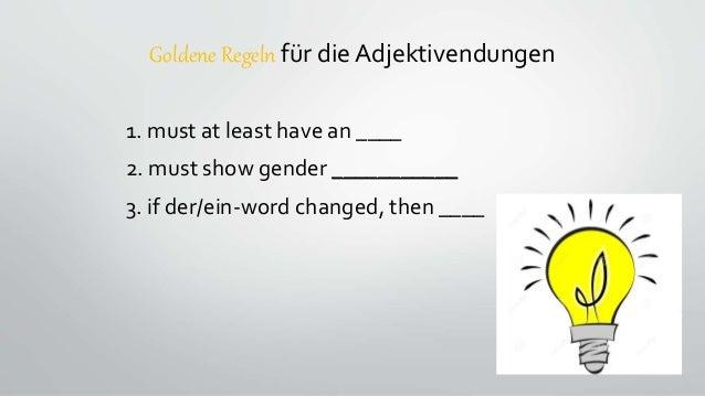 Goldene Regeln für die Adjektivendungen 1. must at least have an ____ 2. must show gender ___________ 3. if der/ein-word c...