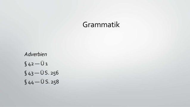 Grammatik Adverbien § 42 — Ü 1 § 43 — Ü S. 256 § 44 — Ü S. 258